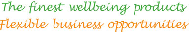The finest wellbeing products - Flexible business opportunities